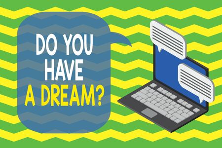 Word writing text Do You Have A Dream Question. Business photo showcasing asking someone about life goals Achievements Laptop receiving sending information conversation texting internet wireless