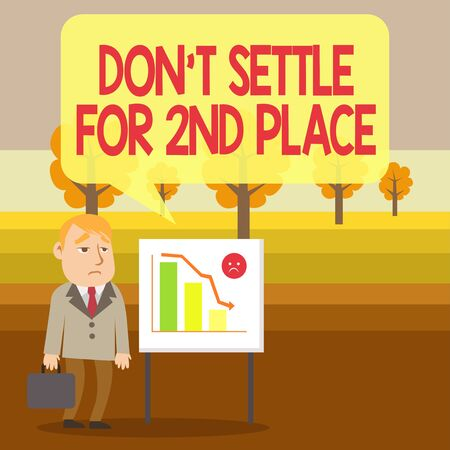Conceptual hand writing showing Don T Settle For 2Nd Place. Concept meaning you can be the first dont stop here Businessman with Brief Case Standing Whiteboard Bar Chart