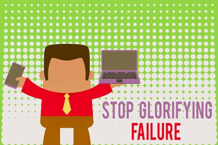 Writing note showing Stop Glorifying Failure. Business concept for do not let Breakdown Rule your life Try again Professional man holding laptop in left mobile phone right