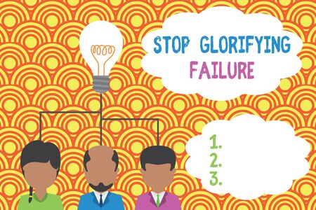 Writing note showing Stop Glorifying Failure. Business concept for do not let Breakdown Rule your life Try again Group three executive persons sharing idea icon. Startup team meeting