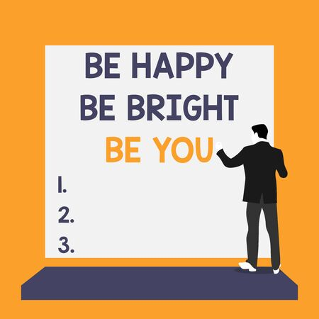 Text sign showing Be Happy Be Bright Be You. Business photo text Selfconfidence good attitude enjoy cheerful Back view young man dressed suit standing platform facing blank rectangle