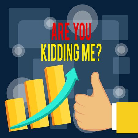 Writing note showing Are You Kidding Me Question. Business concept for Expression of Disbelief or could not be true Thumb Up Good Performance Success Escalating Bar Graph Ascending Arrow