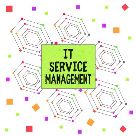 Text sign showing It Service Management. Business photo showcasing Activity Directed by Policies Lifecycle of Technology Centered Hexagon Concentric Pattern Randomly Scattered Colored Squares