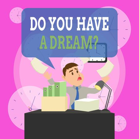 Writing note showing Do You Have A Dream Question. Business concept for asking someone about life goals Achievements Male Manager Cluttered Workspace Overflow Time Shortage