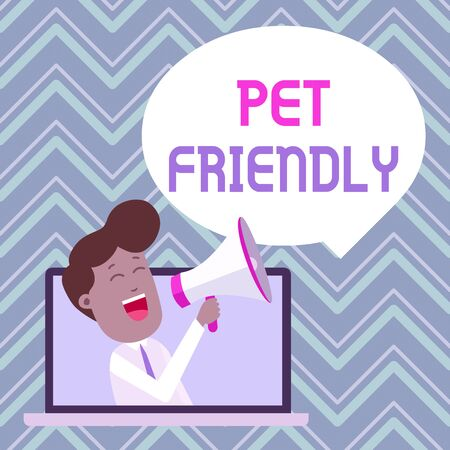 Text sign showing Pet Friendly. Business photo text used to describe a place that is suitable or allowed for pets Man Speaking Through Laptop into Loudhailer Blank Speech Bubble Announce