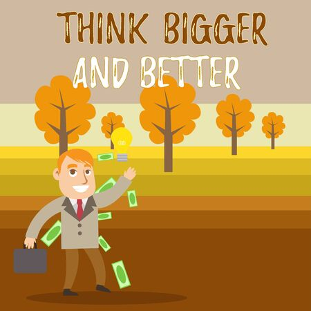 Conceptual hand writing showing Think Bigger And Better. Concept meaning no Limits be Open minded Positivity Big Picture Successful Businessman Generating Idea or Finding Solution