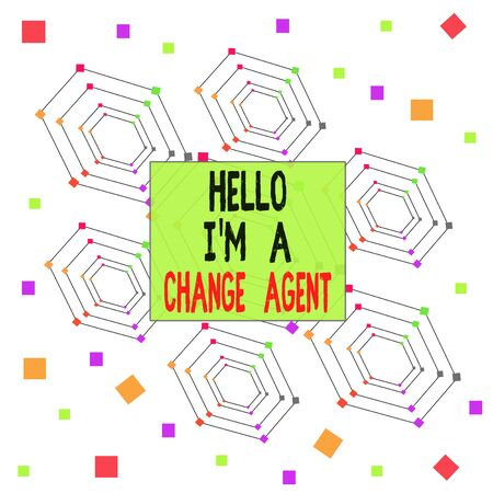 Text sign showing Hello I M A Change Agent. Business photo showcasing Promoting and enabling difference evolution new Centered Hexagon Concentric Pattern Randomly Scattered Colored Squares
