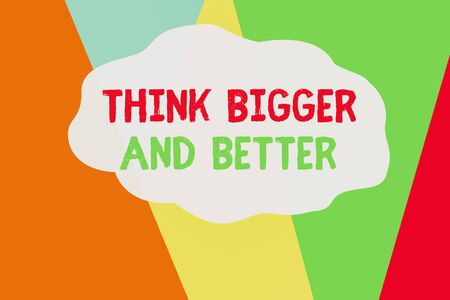 Conceptual hand writing showing Think Bigger And Better. Concept meaning no Limits be Open minded Positivity Big Picture Geometric Background Triangles for Business Presentations Web