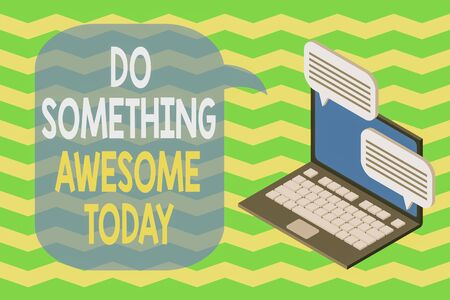 Word writing text Do Something Awesome Today. Business photo showcasing Make an incredible action motivate yourself Laptop receiving sending information conversation texting internet wireless