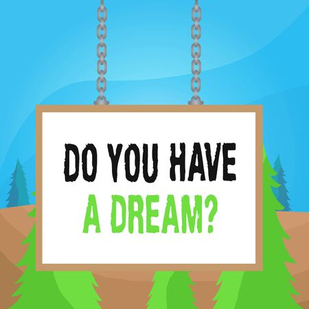 Word writing text Do You Have A Dream Question. Business photo showcasing asking someone about life goals Achievements Whiteboard rectangle frame empty space attached surface chain blank panel