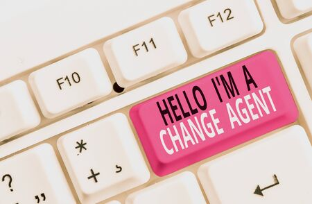 Word writing text Hello I M A Change Agent. Business photo showcasing Promoting and enabling difference evolution new White pc keyboard with empty note paper above white background key copy space