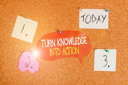 Word writing text Turn Knowledge Into Action. Business photo showcasing Apply what you have learned Leadership strategies Corkboard color size paper pin thumbtack tack sheet billboard notice board