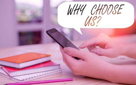 Conceptual hand writing showing Why Choose Us Question. Concept meaning Reasons for choosing our brand over others arguments woman using smartphone and technological devices inside the home