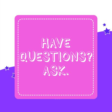 Handwriting text Have Questionsquestion Ask. Conceptual photo something that you say or write to ask a demonstrating Dashed Stipple Line Blank Square Colored Cutout Frame Bright Background Imagens