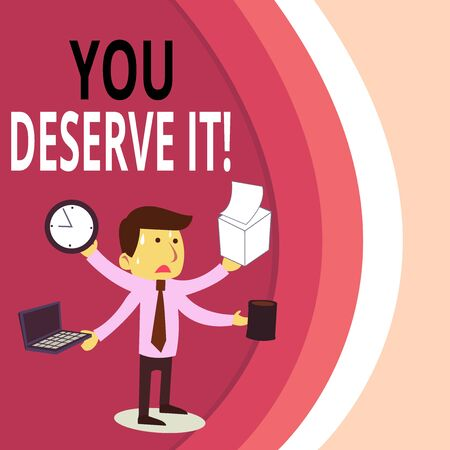 Writing note showing You Deserve It. Business concept for should have it because of their qualities or actions Stressed Male Employee Manager Multitasking Meet Deadline