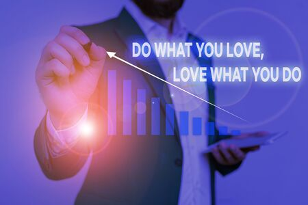 Writing note showing Do What You Love Love What You Do. Business concept for you able doing stuff you enjoy it to work in better places then Male wear formal work suit presenting presentation smart device