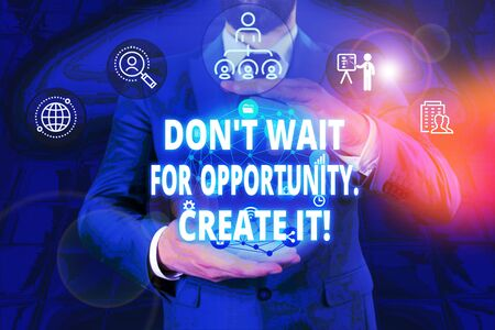 Writing note showing Don T Wait For Opportunity Create It. Business concept for work hard on yourself and begin from this moment Male human wear formal work suit presenting using smart device