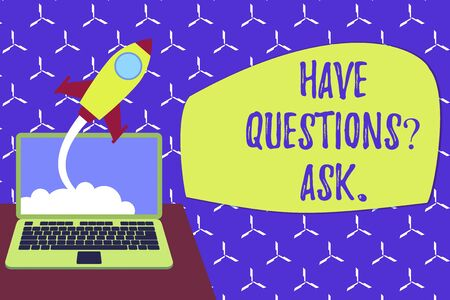 Conceptual hand writing showing Have Questionsquestion Ask. Concept meaning something that you say or write to ask a demonstrating Successful rocket launching laptop background Startup grow