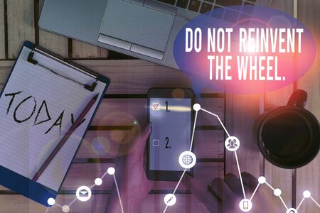Text sign showing Do Not Reinvent The Wheel. Business photo text stop duplicating a basic method previously done