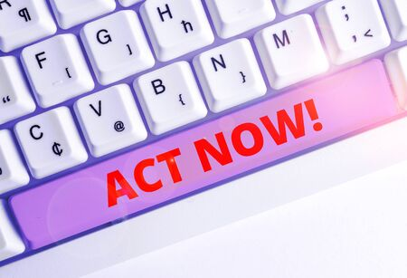 Handwriting text writing Act Now. Conceptual photo fulfil the function or serve the purpose of Take action Do something White pc keyboard with empty note paper above white background key copy space