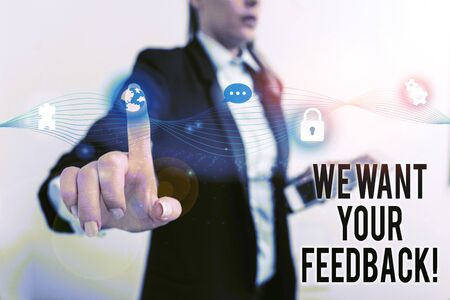 Text sign showing We Want Your Feedback. Business photo text criticism given someone say can be done for improvement Female human wear formal work suit presenting presentation use smart device