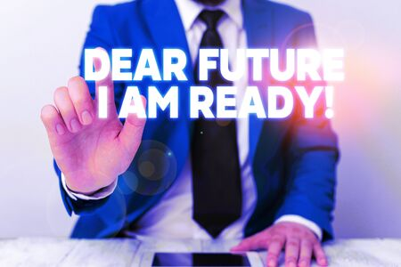 Handwriting text writing Dear Future I Am Ready. Conceptual photo suitable state for action or situation being fully prepared Businessman with pointing finger in front of him
