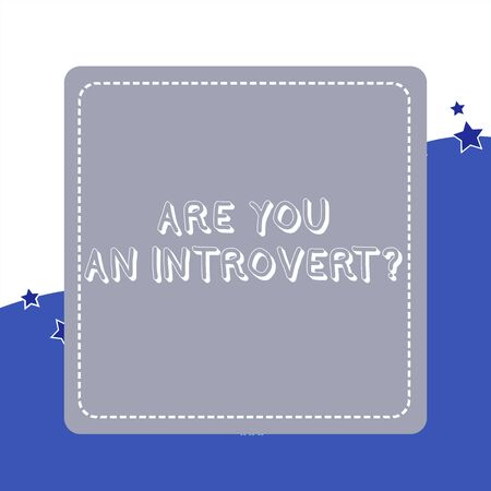 Handwriting text Are You An Introvertquestion. Conceptual photo demonstrating who tends to turn inward mentally Dashed Stipple Line Blank Square Colored Cutout Frame Bright Background