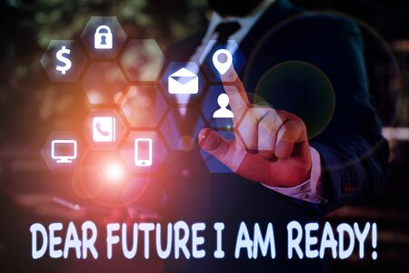 Handwriting text Dear Future I Am Ready. Conceptual photo state action situation being fully prepared