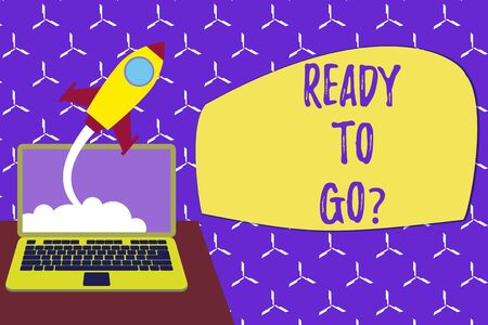 Conceptual hand writing showing Ready To Go Question. Concept meaning asking someone if he is prepared or packed his things Successful rocket launching laptop background Startup grow Imagens