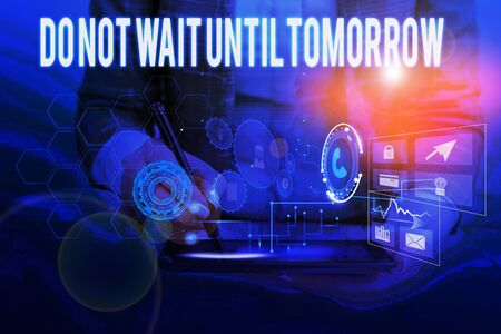 Text sign showing Do Not Wait Until Tomorrow. Business photo showcasing needed to do it right away Urgent Better do now Woman wear formal work suit presenting presentation using smart device