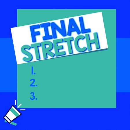 Conceptual hand writing showing Final Stretch. Concept meaning Last Leg Concluding Round Ultimate Stage Finale Year ender Big square rectangle stick above small megaphone left down corner Imagens - 131971433
