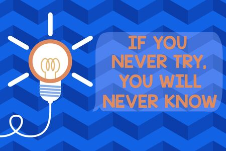 Text sign showing If You Never Try You Will Never Know. Business photo text Inspiration to make new thing Big idea light bulb. Successful turning idea invention innovation. Startup