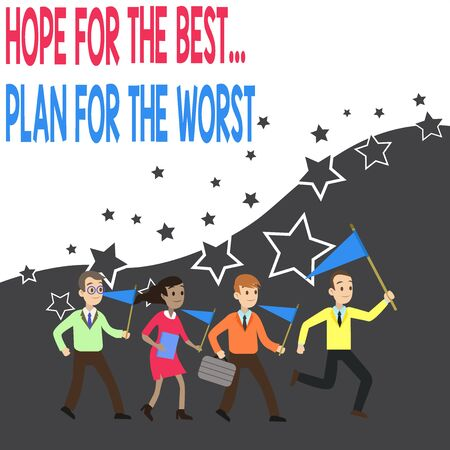 Conceptual hand writing showing Hope For The Best Plan For The Worst. Concept meaning Make plans good and bad possibilities Crowd Flags Headed by Leader Running Demonstration Meeting