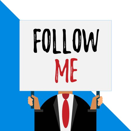 Conceptual hand writing showing Follow Me. Concept meaning Inviting a demonstrating or group to obey your prefered leadership Man chest dressed dark suit tie face holding big rectangle