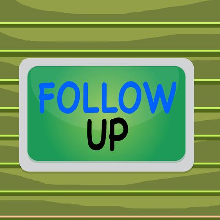 Conceptual hand writing showing Follow Up. Concept meaning Additional info or any activity that needs to check secondly Board rectangle white frame empty fixed color surface plank