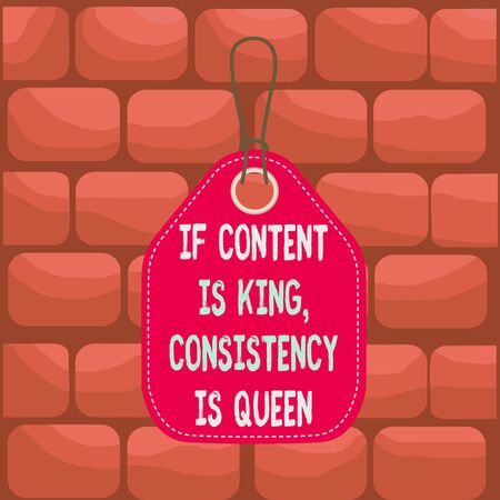 Handwriting text If Content Is King Consistency Is Queen. Conceptual photo Marketing strategies Persuasion Empty tag blank space colorful background label rectangle attached string