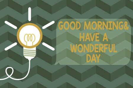 Text sign showing Good Morning And Have A Wonderful Day. Business photo text greeting someone in start of the day Big idea light bulb. Successful turning idea invention innovation. Startup