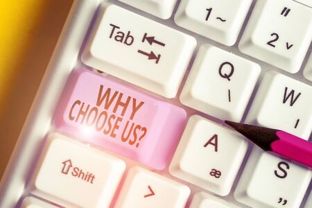 Conceptual hand writing showing Why Choose Us Question. Concept meaning list of advantages and disadvantages to select product service White pc keyboard with note paper above the white background