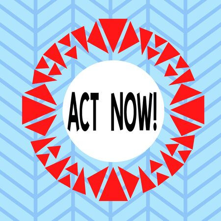 Text sign showing Act Now. Business photo showcasing do not hesitate and start working or doing stuff right away Asymmetrical uneven shaped format pattern object outline multicolour design