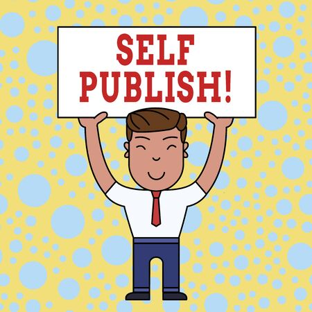 Word writing text Self Publish. Business photo showcasing writer publish piece of ones work independently at own expense Smiling Man Standing Holding Big Empty Placard Overhead with Both Hands