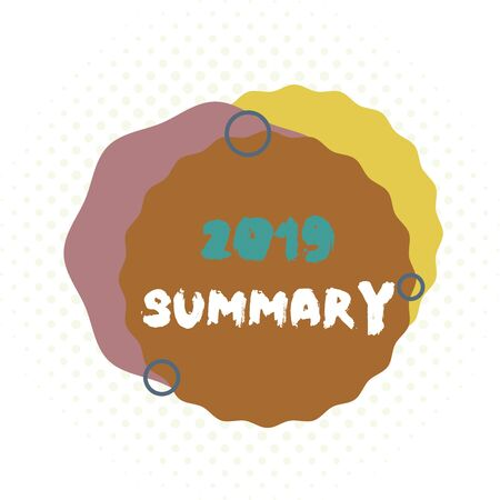 Word writing text 2019 Summary. Business photo showcasing brief comprehensive especially covering the main points of 2019 Asymmetrical uneven shaped format pattern object outline multicolour design