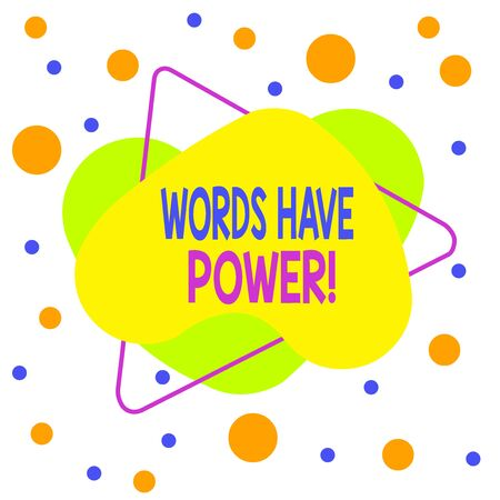 Word writing text Words Have Power. Business photo showcasing as they has ability to help heal hurt or harm someone Asymmetrical uneven shaped format pattern object outline multicolour design