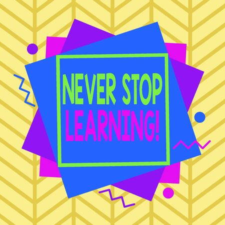 Handwriting text Never Stop Learning. Conceptual photo keep on studying gaining new knowledge or materials Asymmetrical uneven shaped format pattern object outline multicolour design