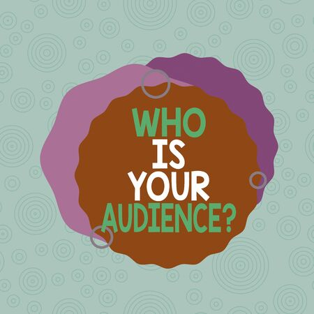 Conceptual hand writing showing Who Is Your Audience Question. Concept meaning who is watching or listening to it Asymmetrical format pattern object outline multicolor design