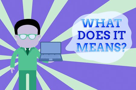 Word writing text What Does It Means Question. Business photo showcasing asking meaning something said and do not understand Standing man in suit wearing eyeglasses holding open laptop photo Art