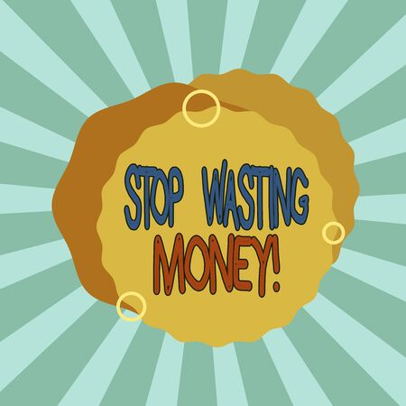 Text sign showing Stop Wasting Money. Business photo showcasing advicing demonstrating or group to start saving and use it wisely Asymmetrical uneven shaped format pattern object outline multicolour design