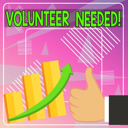 Word writing text Volunteer Needed. Business photo showcasing asking demonstrating to work for organization without being paid Thumb Up Good Performance Success Escalating Bar Graph Ascending Arrow