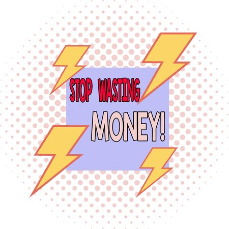 Word writing text Stop Wasting Money. Business photo showcasing advicing demonstrating or group to start saving and use it wisely Asymmetrical uneven shaped format pattern object outline multicolour design