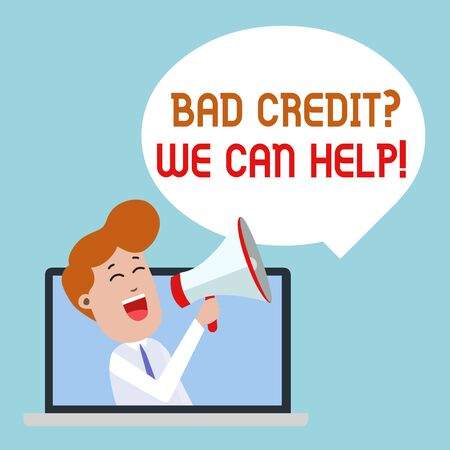 Writing note showing Bad Credit Question We Can Help. Business concept for offering help after going for loan then rejected Man Speaking Through Laptop into Loudhailer Bubble Announce