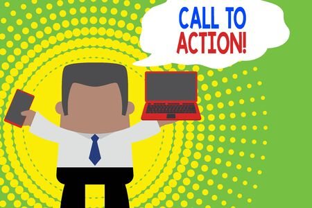 Writing note showing Call To Action. Business concept for exhortation do something in order achieve aim with problem Professional man holding laptop in left mobile phone right